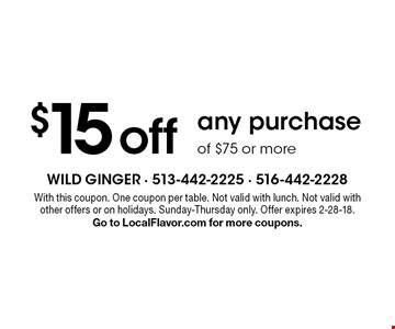 $15 off any purchase of $75 or more. With this coupon. One coupon per table. Not valid with lunch. Not valid with other offers or on holidays. Sunday-Thursday only. Offer expires 2-28-18. Go to LocalFlavor.com for more coupons.