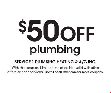 $50 Off plumbing. With this coupon. Limited time offer. Not valid with other offers or prior services. Go to LocalFlavor.com for more coupons.