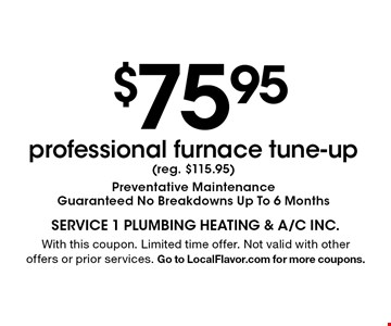 $75.95 professional furnace tune-up (reg. $115.95) Preventative Maintenance. Guaranteed No Breakdowns Up To 6 Months. With this coupon. Limited time offer. Not valid with other offers or prior services. Go to LocalFlavor.com for more coupons.