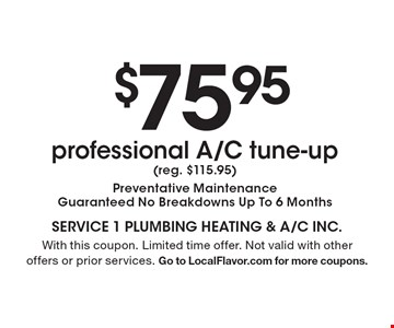 $75.95 professional A/C tune-up (reg. $115.95). Preventative Maintenance.  Guaranteed No Breakdowns Up To 6 Months. With this coupon. Limited time offer. Not valid with other offers or prior services. Go to LocalFlavor.com for more coupons.