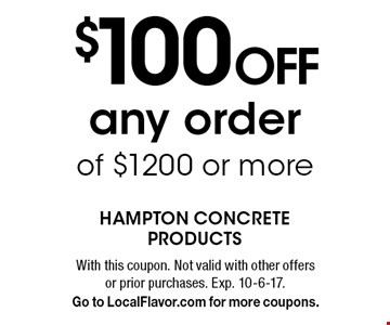 $100 Off any order of $1200 or more. With this coupon. Not valid with other offers or prior purchases. Exp. 10-6-17. Go to LocalFlavor.com for more coupons.