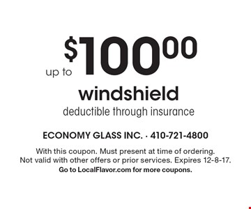Up to $100.00 windshield deductible through insurance. With this coupon. Must present at time of ordering. Not valid with other offers or prior services. Expires 12-8-17. Go to LocalFlavor.com for more coupons.