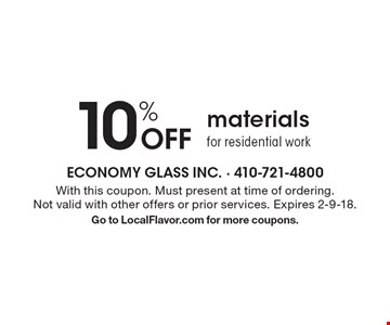 10% Off materials for residential work. With this coupon. Must present at time of ordering. Not valid with other offers or prior services. Expires 2-9-18.Go to LocalFlavor.com for more coupons.