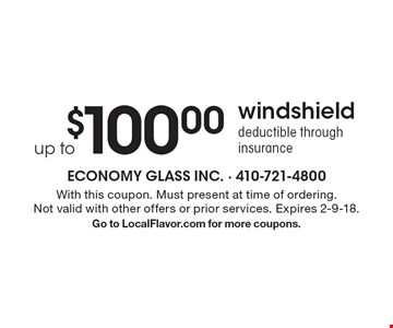 $100.00 up to windshielddeductible through insurance. With this coupon. Must present at time of ordering. Not valid with other offers or prior services. Expires 2-9-18.Go to LocalFlavor.com for more coupons.