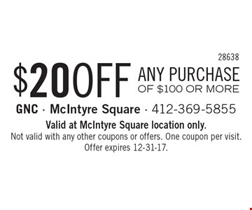 $20 OFF ANY PURCHASE OF $100 OR MORE. Valid at McIntyre Square location only. Not valid with any other coupons or offers. One coupon per visit. Offer expires 12-31-17.