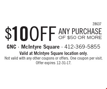 $10 OFF ANY PURCHASE OF $50 OR MORE. Valid at McIntyre Square location only. Not valid with any other coupons or offers. One coupon per visit. Offer expires 12-31-17.