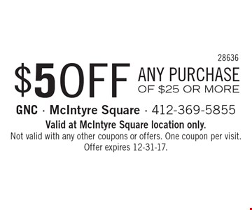 $5 OFF ANY PURCHASE OF $25 OR MORE. Valid at McIntyre Square location only. Not valid with any other coupons or offers. One coupon per visit. Offer expires 12-31-17.