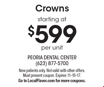 Crowns starting at $599 per unit. New patients only. Not valid with other offers. Must present coupon. Expires 11-10-17. Go to LocalFlavor.com for more coupons.