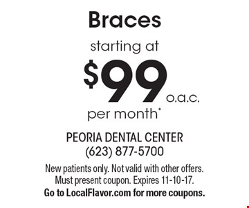 Braces starting at $99 o.a.c. per month. New patients only. Not valid with other offers. Must present coupon. Expires 11-10-17. Go to LocalFlavor.com for more coupons.