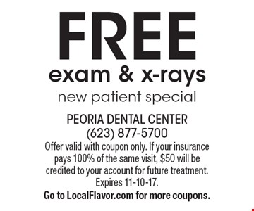Free exam & x-rays. New patient special. Offer valid with coupon only. If your insurance pays 100% of the same visit, $50 will be credited to your account for future treatment. Expires 11-10-17. Go to LocalFlavor.com for more coupons.