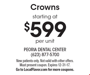 Crowns starting at $599 per unit . New patients only. Not valid with other offers. Must present coupon. Expires 12-31-17.Go to LocalFlavor.com for more coupons.