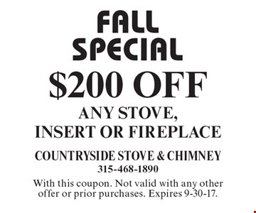 FALL SPECIAL $200 OFF ANY STOVE, INSERT OR FIREPLACE. With this coupon. Not valid with any other offer or prior purchases. Expires 9-30-17.