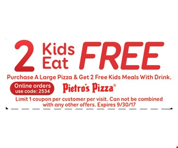 2 kids eat free. Purchase a large pizza & get 2 free kids meals with drink. Limit 1 coupon per customer per visit. Can not be combined with any other offers. Expires 9/30/17. Online orders use code: 2534.