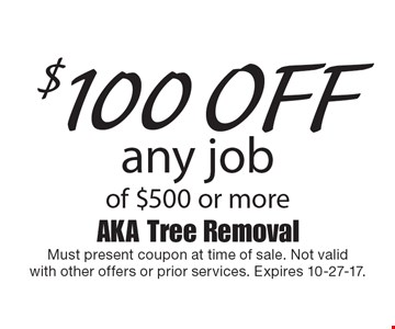 $100 off any job of $500 or more. Must present coupon at time of sale. Not validwith other offers or prior services. Expires 10-27-17.