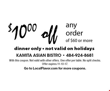 $10 off any order of $60 or more. Dinner only. Not valid on holidays. With this coupon. Not valid with other offers. One offer per table. No split checks. Offer expires 11-10-17. Go to LocalFlavor.com for more coupons.