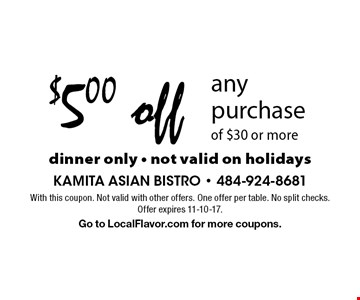 $5 off any purchase of $30 or more. Dinner only. Not valid on holidays. With this coupon. Not valid with other offers. One offer per table. No split checks. Offer expires 11-10-17. Go to LocalFlavor.com for more coupons.