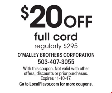 $20 Off full cord regularly $295. With this coupon. Not valid with other offers, discounts or prior purchases. Expires 11-10-17.Go to LocalFlavor.com for more coupons.