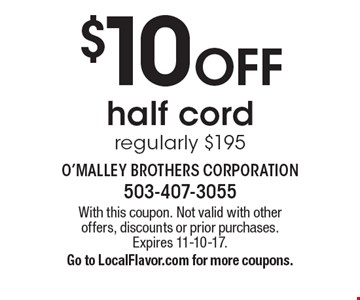 $10 Off half cord regularly $195. With this coupon. Not valid with other offers, discounts or prior purchases. Expires 11-10-17.Go to LocalFlavor.com for more coupons.