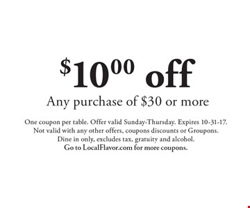 $10.00 off Any purchase of $30 or more. One coupon per table. Offer valid Sunday-Thursday. Expires 10-31-17. Not valid with any other offers, coupons discounts or Groupons. Dine in only, excludes tax, gratuity and alcohol.Go to LocalFlavor.com for more coupons.