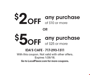 $2 Off any purchase of $10 or more or $5 Off any purchase of $25 or more. With this coupon. Not valid with other offers. Expires 1/26/18. Go to LocalFlavor.com for more coupons.