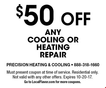 $50 off any cooling or heating repair. Must present coupon at time of service. Residential only. Not valid with any other offers. Expires 10-20-17. Go to LocalFlavor.com for more coupons.