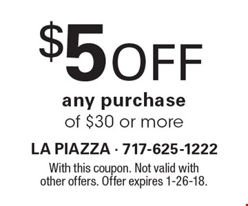 $5 off any purchase of $30 or more. With this coupon. Not valid with other offers. Offer expires 1-26-18.