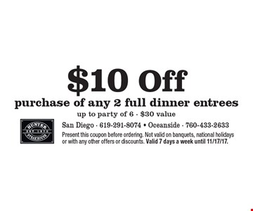 $10 Off purchase of any 2 full dinner entrees up to party of 6 - $30 value. Present this coupon before ordering. Not valid on banquets, national holidays or with any other offers or discounts. Valid 7 days a week until 11/17/17.