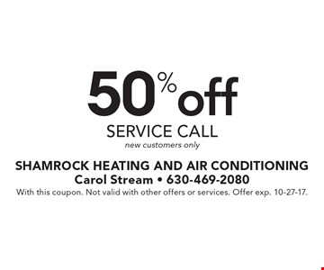 50% off service call. New customers only. With this coupon. Not valid with other offers or services. Offer exp. 10-27-17.