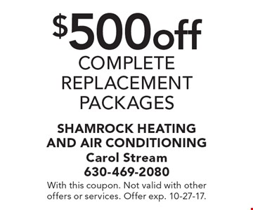 $500 off complete replacement packages. With this coupon. Not valid with other offers or services. Offer exp. 10-27-17.