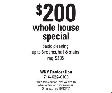 $200 whole house special. Basic cleaning. Up to 6 rooms, hall & stairs. Reg. $235. With this coupon. Not valid with other offers or prior services. Offer expires 10/13/17.