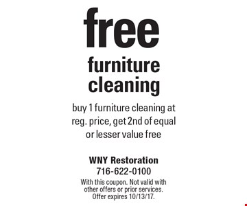 Free furniture cleaning. Buy 1 furniture cleaning at reg. price, get 2nd of equal or lesser value free. With this coupon. Not valid with other offers or prior services. Offer expires 10/13/17.