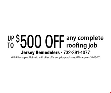 up to $500 OFF any complete roofing job. With this coupon. Not valid with other offers or prior purchases. Offer expires 10-13-17.