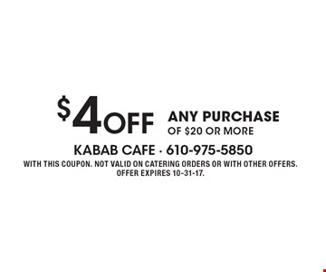 $4 Off ANY PURCHASE OF $20 OR MORE. WITH THIS COUPON. NOT VALID ON CATERING ORDERS OR WITH OTHER OFFERS. OFFER EXPIRES 10-31-17.