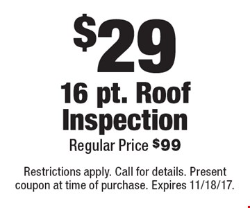 $29 - 16 pt. roof inspection. Regular price $99. Restrictions apply. Call for details. Present coupon at time of purchase. Expires 11/18/17.