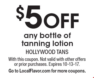 $5 Off any bottle of tanning lotion. With this coupon. Not valid with other offers or prior purchases. Expires 10-13-17. Go to LocalFlavor.com for more coupons.