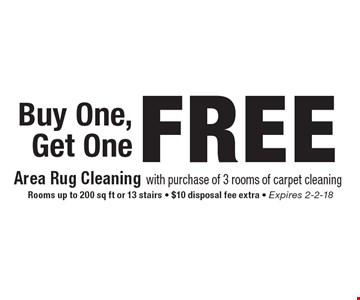 Buy One, Get One FREE. Area Rug Cleaning with purchase of 3 rooms of carpet cleaning. Rooms up to 200 sq ft or 13 stairs. $10 disposal fee extra. Expires 2-2-18
