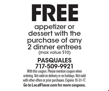 FREE appetizer or dessert with the purchase of any 2 dinner entrees (max value $10). With this coupon. Please mention coupon when ordering. Not valid on delivery or on holidays. Not valid with other offers or prior purchases. Expires 10-31-17. Go to LocalFlavor.com for more coupons.