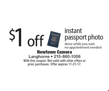 $1 off instant passport photo. Done while you wait. No appointment needed. With this coupon. Not valid with other offers or prior purchases. Offer expires 11-21-17.