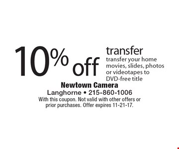10% off transfer transfer your home movies, slides, photos or videotapes to DVD-free title. With this coupon. Not valid with other offers or prior purchases. Offer expires 11-21-17.