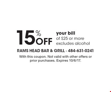 15% OFF your bill of $25 or more excludes alcohol. With this coupon. Not valid with other offers or prior purchases. Expires 10/6/17.