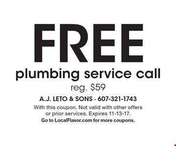 FREE plumbing service call reg. $59. With this coupon. Not valid with other offers or prior services. Expires 11-13-17. Go to LocalFlavor.com for more coupons.
