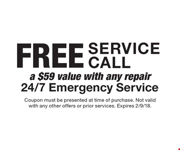 Free Service call with any repair. a $59 value. 24/7 Emergency Service. Coupon must be presented at time of purchase. Not valid with any other offers or prior services. Expires 2/9/18.