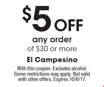 $5 Off any order of $30 or more. With this coupon. Excludes alcohol. Some restrictions may apply. Not valid with other offers. Expires 10/6/17.
