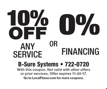 0% Financing. 10% OFF Any Service. With this coupon. Not valid with other offers or prior services. Offer expires 11-24-17. Go to LocalFlavor.com for more coupons.