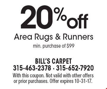 20% off Area Rugs & Runners min. purchase of $99. With this coupon. Not valid with other offers or prior purchases. Offer expires 10-31-17.