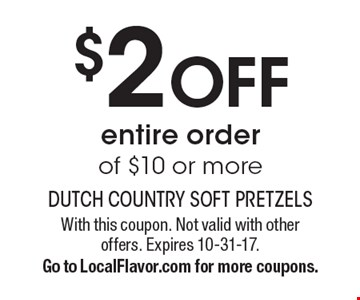 $2 OFF entire order of $10 or more. With this coupon. Not valid with other offers. Expires 10-31-17. Go to LocalFlavor.com for more coupons.