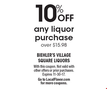 10% OFF any liquor purchase over $15.98. With this coupon. Not valid with other offers or prior purchases. Expires 11-30-17. Go to LocalFlavor.com  for more coupons.