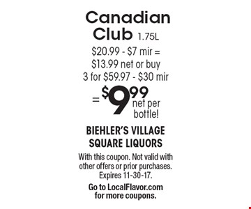 Canadian Club 1.75L  $20.99 - $7 mir = $13.99 net or buy 3 for $59.97 - $30 mir = $9.99 net per bottle! With this coupon. Not valid with other offers or prior purchases. Expires 11-30-17. Go to LocalFlavor.com for more coupons.