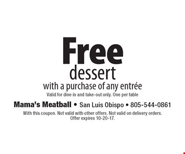 Free dessert with a purchase of any entree. Valid for dine in and take-out only. One per table. With this coupon. Not valid with other offers. Not valid on delivery orders. Offer expires 10-20-17.