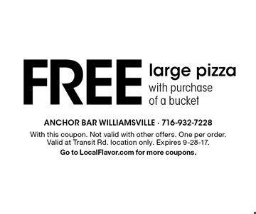 FREE large pizza with purchase of a bucket. With this coupon. Not valid with other offers. One per order. Valid at Transit Rd. location only. Expires 9-28-17. Go to LocalFlavor.com for more coupons.